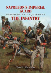 Napoleon's Imperial Guard Uniforms and Equipment: The Infantry (2019)