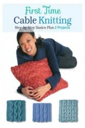First Time Cable Knitting - Step-by-Step Basics Plus 2 Projects (ISBN: 9781589238800)