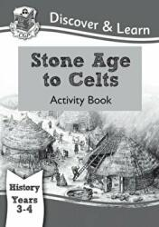 KS2 Discover & Learn: History - Stone Age to Celts Activity Book, Year 3 & 4 (ISBN: 9781782941965)
