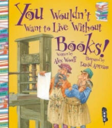You Wouldn't Want To Live Without Books! , Paperback (ISBN: 9781910184042)