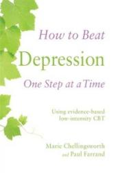 How to Beat Depression One Step at a Time - Using Evidence-Based Low Intensity CBT (ISBN: 9781472108838)