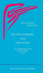 Rudolf Steiner and Initiation - The Anthroposophical Path of Inner Schooling: a Survey (ISBN: 9780910142960)
