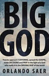 Big God - How to Approach Suffering, Spread the Gospel, Make Decisions and Pray in the Light of a God Who Really is in the Driving Seat of the World (ISBN: 9781781912942)