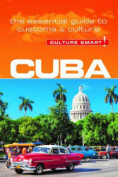 Cuba - Culture Smart! - The Essential Guide to Customs & Culture (ISBN: 9781857338485)