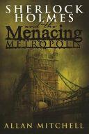 Sherlock Holmes and the Menacing Metropolis (ISBN: 9781780928883)