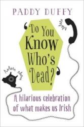 Do You Know Who's Dead? - A Hilarious Celebration of What Makes Us Irish (ISBN: 9781473606739)