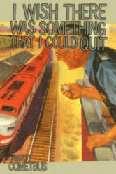 I Wish There Was Something I Could Quit (ISBN: 9780867196504)