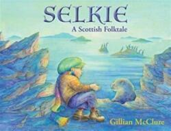 Selkie - A Scottish Folktale (ISBN: 9781909991262)