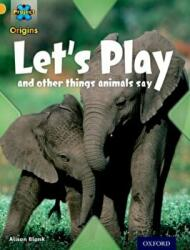Project A Origins: Gold Book Band, Oxford Level 9: Communication: Let's Play - And Other Things Animals Say (ISBN: 9780198302063)