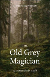 Old Grey Magician - A Scottish Fionn Cycle (ISBN: 9781910745410)