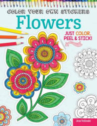 Color Your Own Stickers Flowers - Just Color, Peel & Stick (ISBN: 9781497200494)