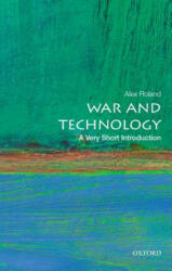 War and Technology: A Very Short Introduction - Alex Roland (ISBN: 9780190605384)