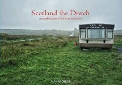 Scotland the Dreich - A Celebration of All That is Dreich (ISBN: 9781910745823)