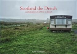 Scotland the Dreich - A Celebration of All That is Dreich (ISBN: 9781910745823)