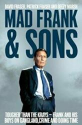 Mad Frank and Sons - Tougher Than the Krays, Frank and His Boys on Gangland, Crime and Doing Time (ISBN: 9781509807956)
