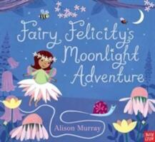 Fairy Felicity's Moonlight Adventure (ISBN: 9780857635884)