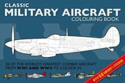 Classic Military Aircraft Colouring Book (ISBN: 9781909763661)
