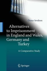 Alternatives to Imprisonment in England and Wales, Germany and Turkey - A Comparative Study (2011)