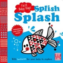 Splish Splash - A touch-and-feel board book for your baby to explore (ISBN: 9781526380388)
