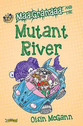 Mad Grandad and the Mutant River (ISBN: 9781847179609)