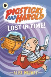 Pigsticks and Harold Lost in Time! - Alex Milway (ISBN: 9781406346060)