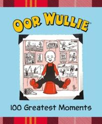 Oor Wullie 100 Greatest Moments (ISBN: 9781910230459)