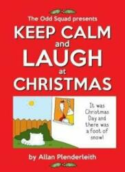 Keep Calm and Laugh at Christmas - The Odd Squad Presents (ISBN: 9781841614038)