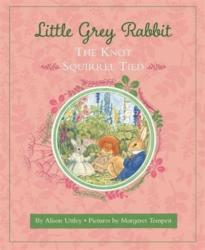 Little Grey Rabbit: The Knot Squirrel Tied (ISBN: 9781783708420)