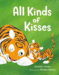 All Kinds of Kisses - Heather Swain, Steven Henry (ISBN: 9781250113757)