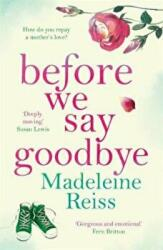 Before We Say Goodbye - An emotional story of a Mother's love, perfect for Mother's Day (ISBN: 9781785764196)