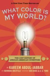 What Color Is My World? : The Lost History of African-American Inventors (ISBN: 9780763664428)