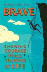 Brave - Showing courage in all seasons of life (ISBN: 9780857218995)