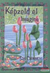 Sri Chinmoy - Képzeld el - Imagine (2007)