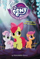 My Little Pony: Ponyville Mysteries: Journey to the Livewood (ISBN: 9780316475761)
