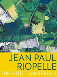 Jean Paul Riopelle - The Artist's Materials - Marie-Claude Corbeil, Kate Helwig, Jennifer Poulin (2011)