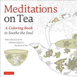 Meditations on Tea - A Coloring Book to Soothe the Soul (ISBN: 9780804850636)