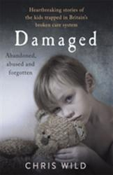 Damaged - Heartbreaking stories of the kids trapped in Britain's broken care system (ISBN: 9781911600640)