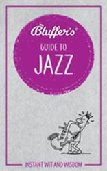 Bluffer's Guide To Jazz (ISBN: 9781785212420)