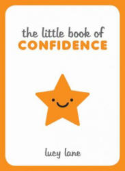 Little Book of Confidence - Tips, Techniques and Quotes for a Self-Assured, Certain and Positive You (ISBN: 9781786855275)