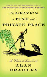 Grave's a Fine and Private Place - A Flavia de Luce Novel (ISBN: 9781984817327)