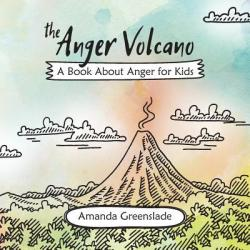 Anger Volcano - A Book about Anger for Kids - Amanda Greenslade (ISBN: 9781925516623)