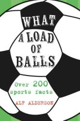 What a Load of Balls - Over 200 Ball Sports Facts (ISBN: 9781911026617)