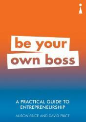 Practical Guide to Entrepreneurship - Be Your Own Boss (ISBN: 9781785783814)