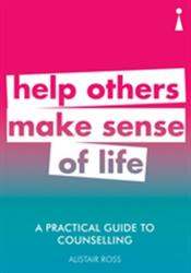 Practical Guide to Counselling - Help Others Make Sense of Life (ISBN: 9781785783821)