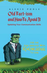 Old Fart-ism and How To Avoid It - Updating Your Communication Skills (ISBN: 9781786299833)