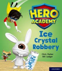 Hero Academy: Oxford Level 6, Orange Book Band: Ice Crystal Robbery (ISBN: 9780198416319)