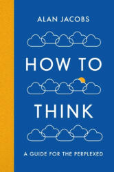 How To Think - A Guide for the Perplexed (ISBN: 9781781259573)