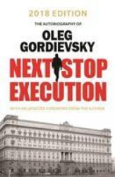 Next Stop Execution - The Autobiography of Oleg Gordievsky (ISBN: 9781911445579)