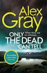 Only the Dead Can Tell - Alex Gray (ISBN: 9780751568479)