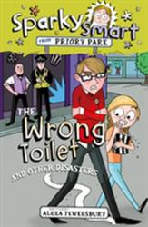 Sparky Smart from Priory Park: The Wrong Toilet and Other Disasters - Alexa Tewkesbury (ISBN: 9781782599289)